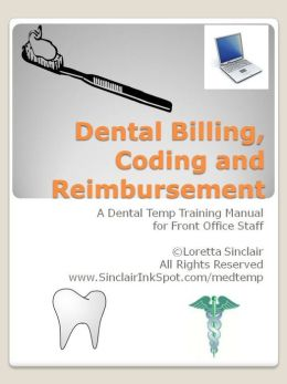 Dental Billing, Coding, and Reimbursement - A Dental Temp Training Manual