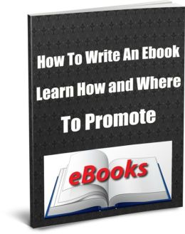 How To Write An Ebook Learn How and Where To Promote