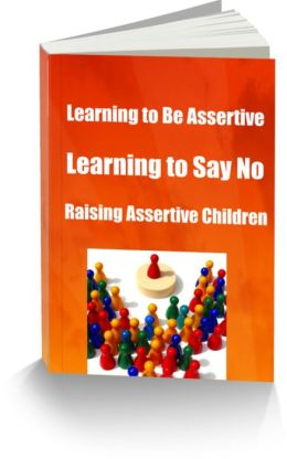 Learning to Be Assertive Learning to Say No Raising Assertive Children