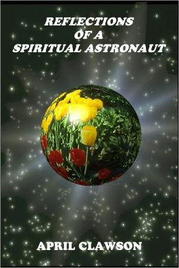 Refections of a Spiritual Astronaut: Messages From Spirit Guides: Book I