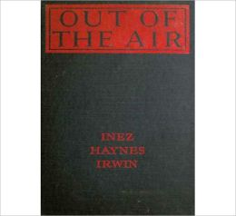 Out Of The Air: A Romance, Ghost Stories, Occult Classic By Inez Haines Irwin!