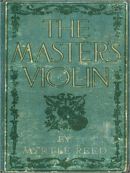 The Master's Violin: A Romance/Music Classic By Myrtle Reed!