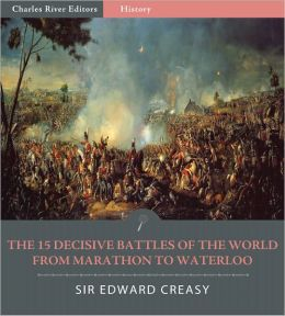 The 15 Decisive Battles of The World From Marathon to Waterloo (Illustrated)