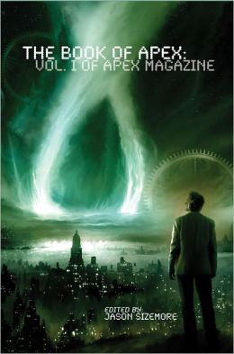 The Book of Apex: Volume 1 of Apex Magazine