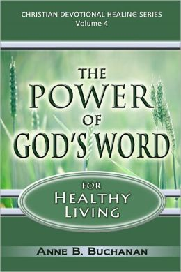 The Power of God's Word for Healthy Living: A Christian Devotional with Prayers for Healing and Scriptures for Healing, Volume 4 of Christian Devotional Healing Series