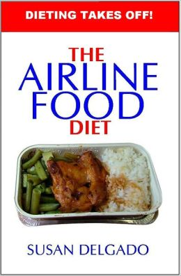 The Airline Food Diet: Mile-High Weight-Loss Success Secrets Revealed