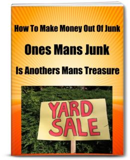 How To Make Money Out Of Junk-Ones Mans Junk Is Anothers Mans Treasure