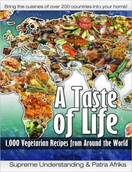A Taste of Life: 1,000 Vegetarian Recipes from Around the World