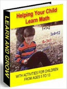 HELPING YOUR CHILD LEARN MATH - WITH ACTIVITIES FOR CHILDREN AGED 5 TO 13 (Ultimate Collection)