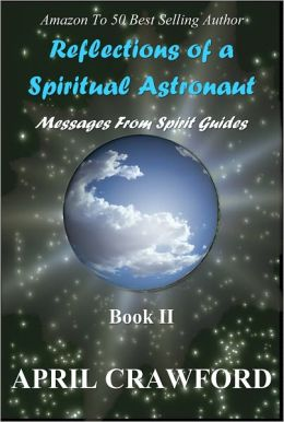 Reflections of a Spiritual Astronaut: Messages From Spirit Guides: Book Ii