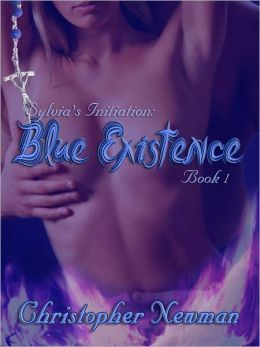 BLUE EXISTENCE [SYLVIA'S INITIATION: BOOK 1]