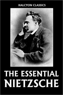 The Essential Nietzsche: Beyond Good and Evil, The Antichrist, Thus Spake Zarathustra