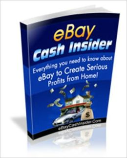 EBay Cash Insider - Everything You Need To Know About To Create Serious Profits From Home!