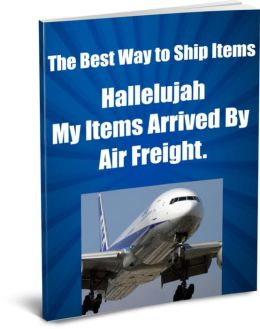 The Best Way To Ship Items Halleluja, My Items Arrived by Air Freight.