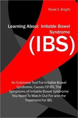 Learning About Irritable Bowel Syndrome (IBS): An Extensive Tool For Irritable Bowel Syndrome, Causes Of IBS, The Symptoms of Irritable Bowel Syndrome You Need To Watch Out For and the Treatment For IBS.