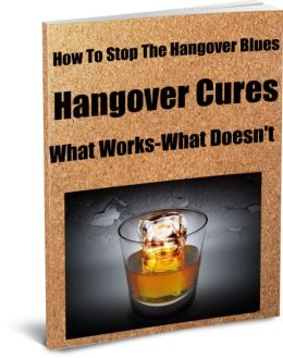 How To Stop The Hangover Blues Hangover Cures-What Works-What Doesn't