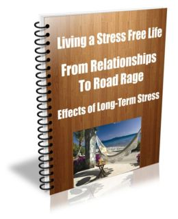 Living a Stress Free Life-From Relationships To Road Rage-Effects of Long-Term Stress