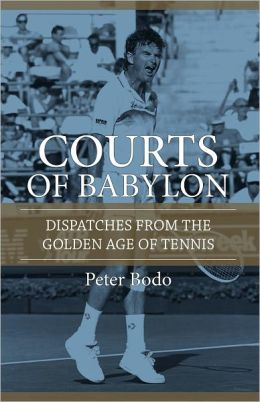 The Courts of Babylon: Dispatches From The Golden Age of Tennis