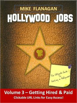 Getting Hired & Paid: Hollywood Jobs Volume 3