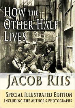 How The Other Half Lives Special Illustrated Edition Including the Author's Photographs