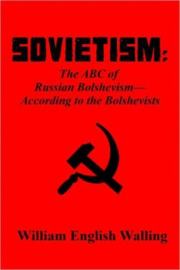 SOVIETISM: The ABC of Russian Bolshevism - According to the Bolshevists
