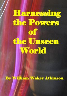 Harnessing the Powers of the Unseen World