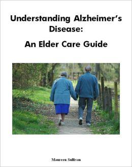 Understanding Alzheimer's Disease: An Elder Care Guide