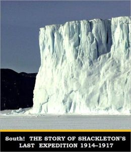 South! THE STORY OF SHACKLETON'S LAST EXPEDITION 1914–1917