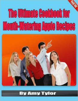 The Ultimate Cookbook for Mouth-Watering Apple Recipes-85+ Delicious Apple Recipes