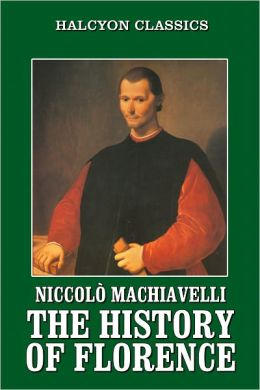 The History of Florence and the Affairs of Italy by Machiavelli