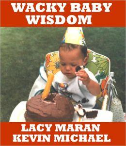 Wacky Baby Wisdom