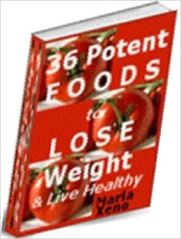 Best 36 Potent Foods to Lose Weight & Live Healthy - Natural Foods and Weight Control ebook