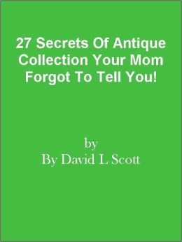 27 Secrets Of Antique Collection Your Mom Forgot To Tell You!