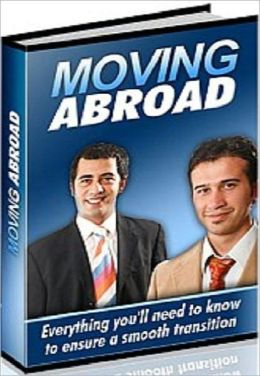 The guide to Moving Abroad - New Home Guide eBook NookBook...