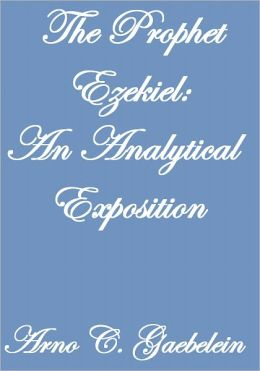 THE PROPHET EZEKIEL AN ANALYTICAL EXPOSITION