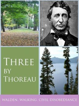 Three By Thoreau: Walden, Walking, and Civil Disobedience
