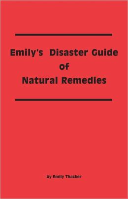 Emily's Disaster Guide of Natural Remedies