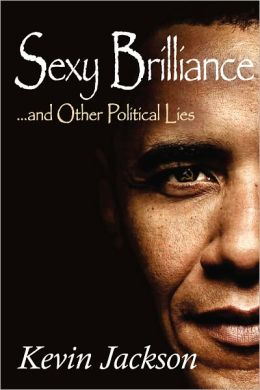 SEXY BRILLIANCE and other political lies!