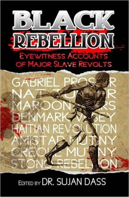 Black Rebellion: Eyewitness Accounts of Major Slave Revolts