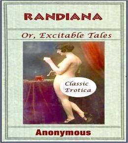 Randiana Or Excitable Tales: An Erotic Tale Classic By Anonymous!