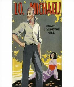 Lo, Michael: A Classic Christian Romance By Grace Livingston Hill! AAA+++