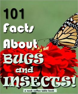 101 Facts About Bugs and Insects