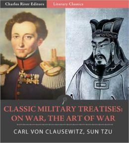 Classic Military Treatises: Sun Tzu's The Art of War and Clausewitz's On War (Illustrated with TOC)