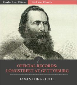 Official Records of the Union and Confederate Armies: General James Longstreet's Account of the Battle of Gettysburg (Illustrated with TOC and Original Commentary)