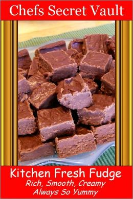 Kitchen Fresh Fudge - Rich, Smooth, Creamy - Always So Yummy