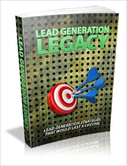 Lead Generation Legacy Lead Generation Strategies That Would Last A Lifetime!