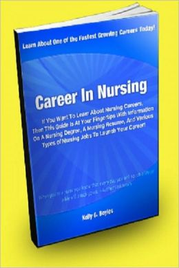 Career In Nursing; If You Want to Learn About Nursing Careers, Then This Guide is At Your Fingertips With Information On A Nursing Degree, A Nursing Resume, And Various Types Of Nursing Jobs To Launch Your Career!
