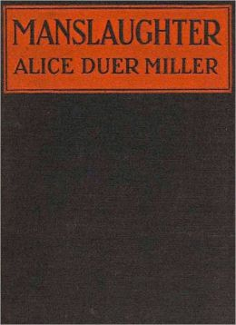 Manslaughter: A Fiction/Literature Classic By Alice Duer Miller!