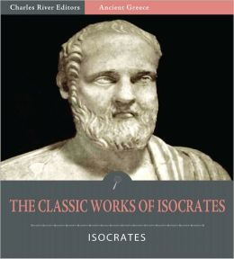The Classic Works of Isocrates: Helen of Troy and 6 Other Works (Illustrated)