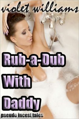 Rub-a-Dub With Daddy (Pseudo Incest Tales)